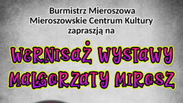 Zapraszamy na wernisaż wystawy Małgorzaty Mirosz